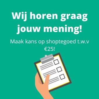 Wij horen graag jouw mening! maak kans op €25 shoptegoed!